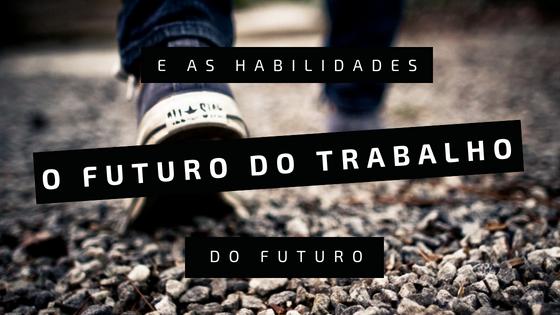O Futuro do Trabalho e as Habilidades do Futuro